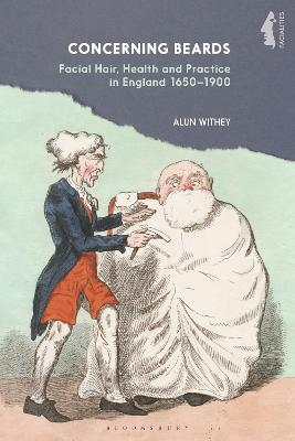 Concerning Beards: Facial Hair, Health and Practice in England 1650-1900