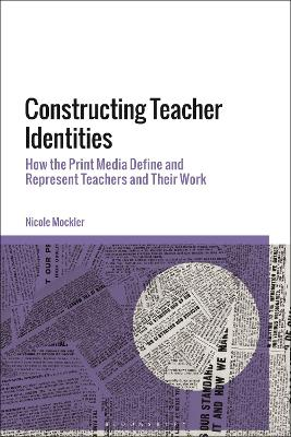 Constructing Teacher Identities: How the Print Media Defines and Represents Teachers and Their Work
