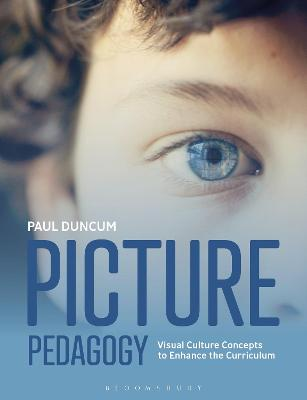 Picture Pedagogy: Visual Culture Concepts to Enhance the Curriculum