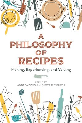 A Philosophy of Recipes: Making, Tasting, Valuing