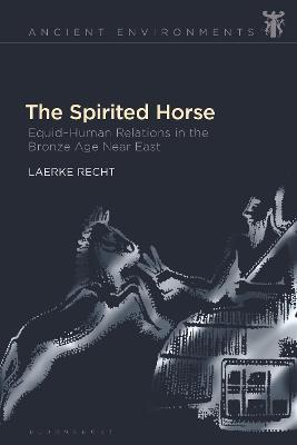 The Spirited Horse: Equid-Human Relations in the Bronze Age Near East