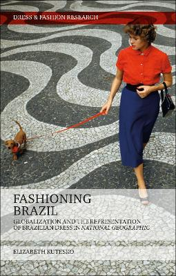 Fashioning Brazil: Globalization and the Representation of Brazilian Dress in National Geographic