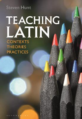 Teaching Latin: Contexts, Theories, Practices