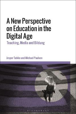 A New Perspective on Education in the Digital Age: Teaching, Media and Bildung