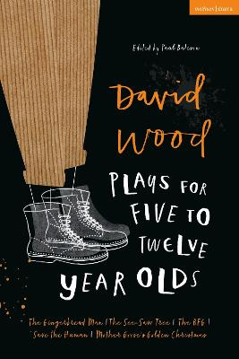 David Wood Plays for 5-12 Year Olds: The Gingerbread Man; The See-Saw Tree; The BFG; Save the Human; Mother Goose's Golden Christmas