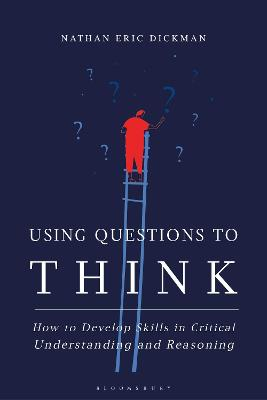 Using Questions to Think: How to Develop Skills in Critical Understanding and Reasoning