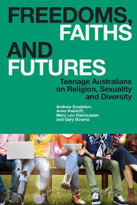 Freedoms, Faiths and Futures: Teenage Australians on Religion, Sexuality and Diversity