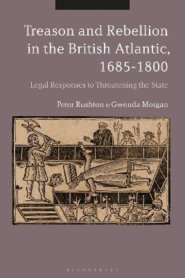 Treason and Rebellion in the British Atlantic, 1685-1800: Legal Responses to Threatening the State