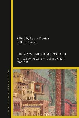 Lucan's Imperial World: The Bellum Civile in its Contemporary Contexts