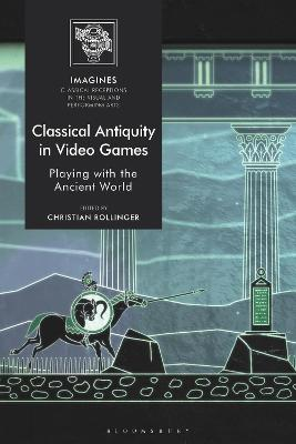 Classical Antiquity in Video Games: Playing with the Ancient World