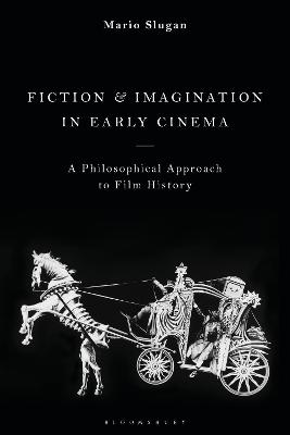 Fiction and Imagination in Early Cinema: A Philosophical Approach to Film History