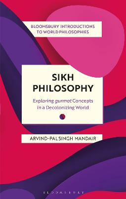 Sikh Philosophy: Exploring gurmat Concepts in a Decolonizing World
