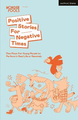 Positive Stories For Negative Times: Five Plays For Young People to Perform in Real Life or Remotely