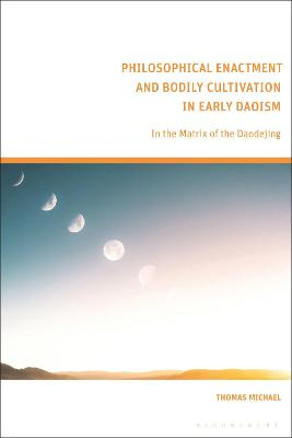 Philosophical Enactment and Bodily Cultivation in Early Daoism: In the Matrix of the Daodejing