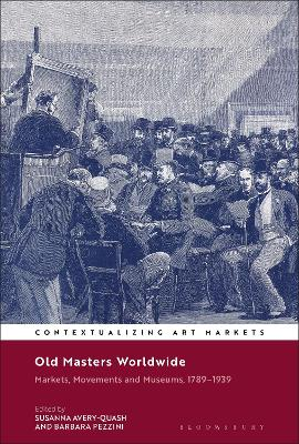 Old Masters Worldwide: Markets, Movements and Museums, 1789-1939
