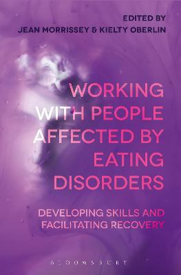 Working with People Affected by Eating Disorders: Developing Skills and Facilitating Recovery