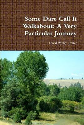 Some Dare Call it Walkabout: A Very Particular Journey