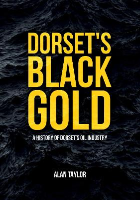 Dorset's Black Gold: A History of Dorset's Oil Industry