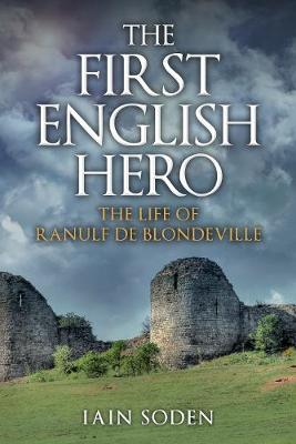 The First English Hero: The Life of Ranulf de Blondeville
