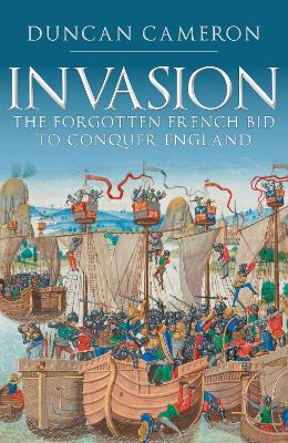 Invasion: The Forgotten French Bid to Conquer England