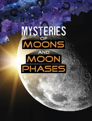 Mysteries of Moons and Moon Phases