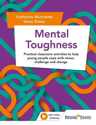 Mental Strength: Practical classroom activities to help young people cope with stress, challenge and change