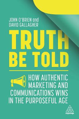 Truth Be Told: How Authentic Marketing and Communications Wins in the Purposeful Age