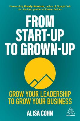 From Start-Up to Grown-Up: Grow Your Leadership to Grow Your Business
