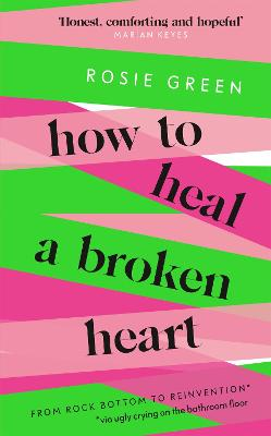 How to Heal a Broken Heart: From Rock Bottom to Reinvention (via ugly crying on the bathroom floor)