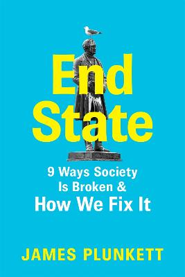 End State: 10 Ways that Society is Broken and what we can do to fix it