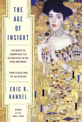Age of Insight: The Quest to Understand the Unconscious in Art, Mind, and Brain, from Vienna 1900 to the Present