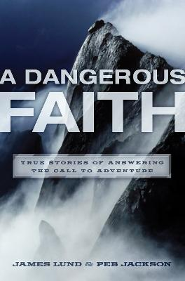 Dangerous Faith: True Stories of Answering the Call to Adventure