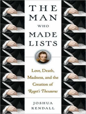 The Man Who Made Lists: Love, Death, Madness, and the Creation of <I>Roget's Thesaurus</I>