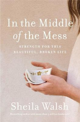 In The Middle Of The Mess: Strength For This Beautiful, Broken Life