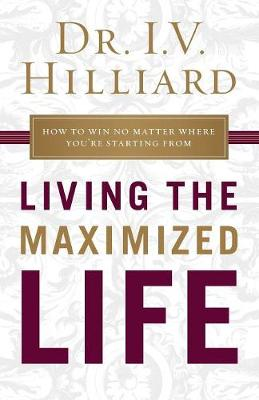 Living the Maximized Life: How to Win No Matter Where You're Starting From