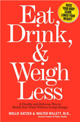 Eat, Drink And Weigh Less: A Flexible and Delicious Way to Shrink Your Waist Without Going Hungry