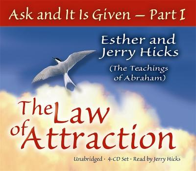 Ask And It Is Given (Part I): The Laws Of Attraction