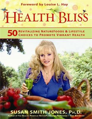 Health Bliss: 50 Revitalising Superfoods & Lifestyle Choices To Promote Vibrant Health