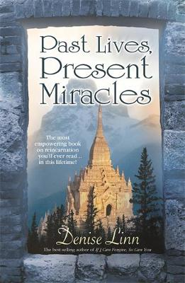 Past Lives, Present Miracles: The most empowering book on reincarnation you'll ever need... in this lifetime!