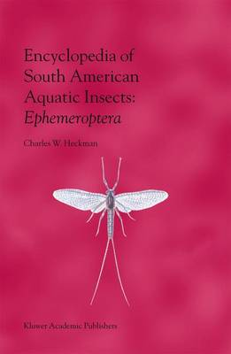 Encyclopedia of South American Aquatic Insects: Ephemeroptera: Illustrated Keys to Known Families, Genera, and Species in South America
