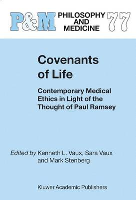 Covenants of Life: Contemporary Medical Ethics in Light of the Thought of Paul Ramsey