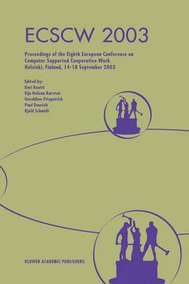 ECSCW 2003: Proceedings of the Eighth European Conference on Computer Supported Cooperative Work 14-18 September 2003, Helsinki, Finland