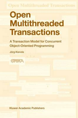 Open Multithreaded Transactions: A Transaction Model for Concurrent Object-Oriented Programming