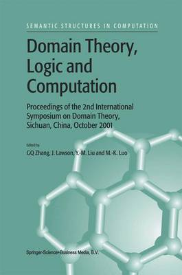 Domain Theory, Logic and Computation: Proceedings of the 2nd International Symposium on Domain Theory, Sichuan, China, October 2001