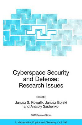 Cyberspace Security and Defense: Research Issues: Proceedings of the NATO Advanced Research Workshop on Cyberspace Security and Defense: Research Issues, Gdansk, Poland, from 6 to 9 September 2004.