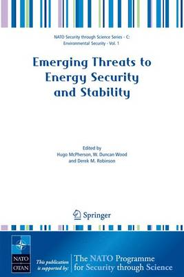 Emerging Threats to Energy Security and Stability: Proceedings of the NATO Advanced Research Workshop on Emerging Threats to Energy Security and Stability, London, United Kingdom, from 23 to 25 January 2004