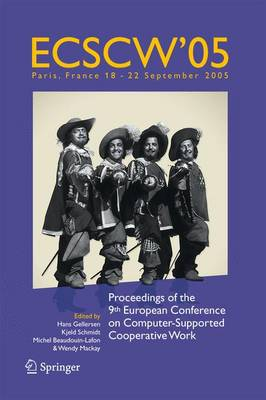 ECSCW 2005: Proceedings of the Ninth European Conference on Computer-Supported Cooperative Work, 18-22 September 2005, Paris, France