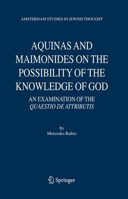 Aquinas and Maimonides on the Possibility of the Knowledge of God: An Examination of The Quaestio de attributis