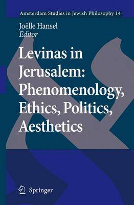 Levinas in Jerusalem: Phenomenology, Ethics, Politics, Aesthetics