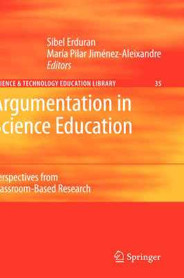 Argumentation in Science Education: Perspectives from Classroom-Based Research